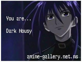 You are Dark Mousy